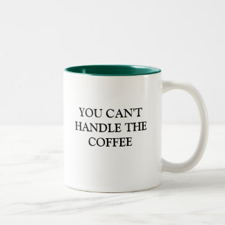 YOU CAN'T HANDLE THE COFFEE Two-Tone COFFEE MUG