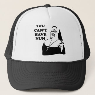 You Can't Have Nun Trucker Hat