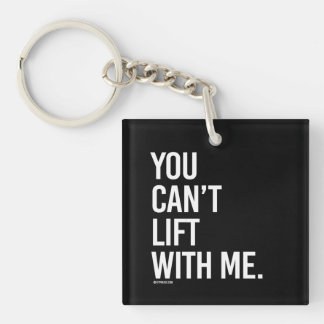 You can't lift with me -   - Gym Humor -.png Single-Sided Square Acrylic Keychain