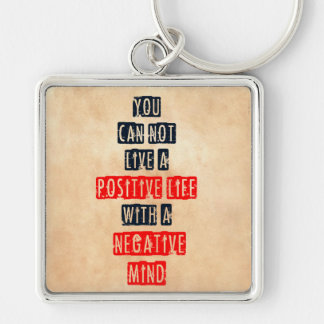 You can't live a positive life with negative mind key chain