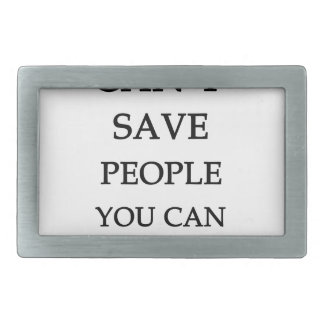 you can't save people you can only love them belt buckles