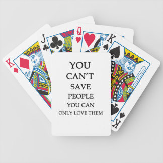 you can't save people you can only love them bicycle playing cards