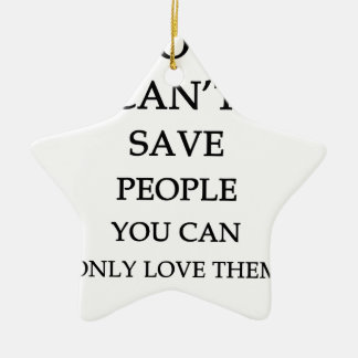 you can't save people you can only love them ceramic ornament