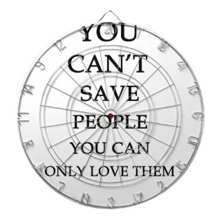 you can't save people you can only love them dartboard