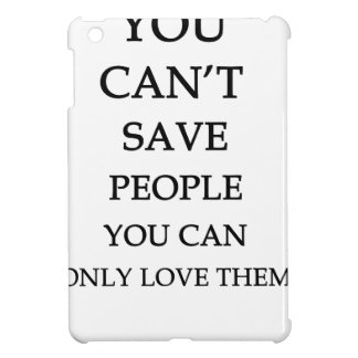 you can't save people you can only love them iPad mini covers