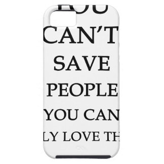 you can't save people you can only love them iPhone 5 case