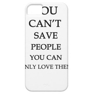 you can't save people you can only love them iPhone 5 covers