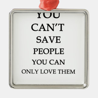 you can't save people you can only love them metal ornament