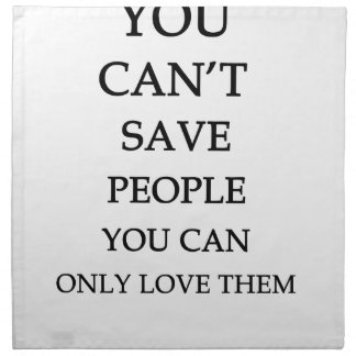 you can't save people you can only love them napkin