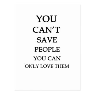 you can't save people you can only love them postcard