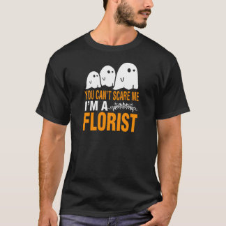 You Can't Scare A Florist Halloween Costume T-Shirt