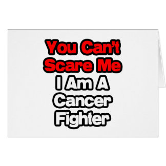 You Can't Scare Me...Cancer Fighter Card