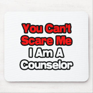 You Can't Scare Me...Counselor Mouse Pad