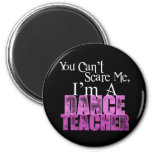 You Can't Scare Me, Dance Teacher 2 Inch Round Magnet