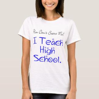 You Can't Scare Me High School Teacher T-Shirt