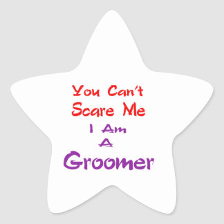You can't scare me I am a Groomer. Sticker