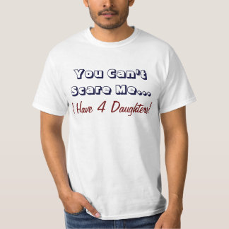 You Can't Scare Me, I Have 4 Daughters, Funny Dad T-Shirt