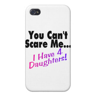 You Can't Scare Me I Have 4 Daughters iPhone 4 Case