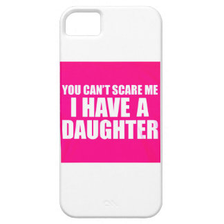 YOU CAN'T SCARE ME I HAVE A DAUGHTER FUNNY INSULTS iPhone 5 COVER