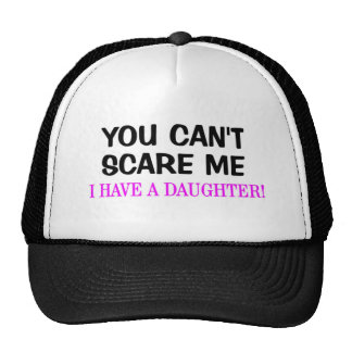 You Can't Scare Me. I Have A Daughter! Trucker Hat