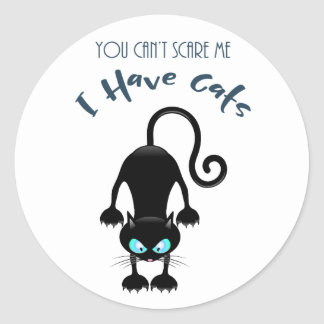 """""""You Can't Scare Me, I Have Cats"""" Classic Round Sticker"""