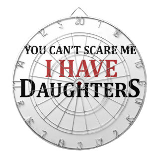 You Can't Scare Me I Have Daughters Dartboard