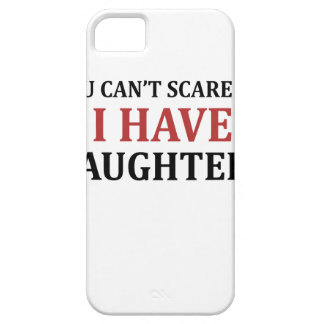 You Can't Scare Me I Have Daughters iPhone 5 Cover