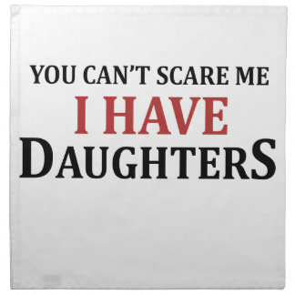 You Can't Scare Me I Have Daughters Napkin