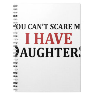 You Can't Scare Me I Have Daughters Notebooks