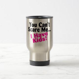 You Cant Scare Me I Have Kids Travel Mug