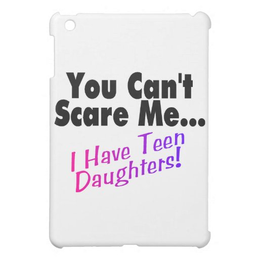 You Can't Scare Me I Have Teen Daughters iPad Mini Covers