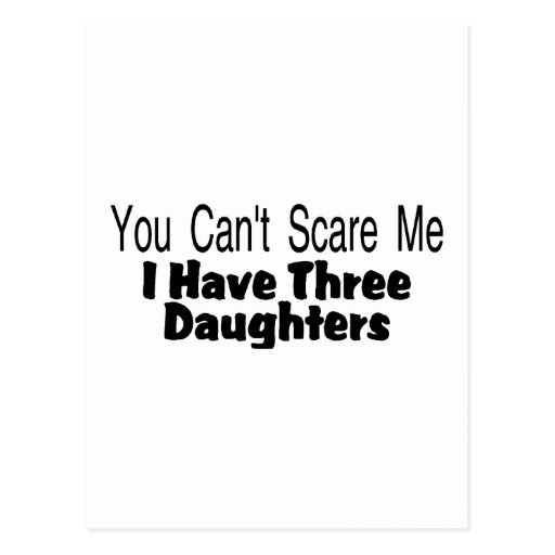 You Cant Scare Me I Have Three Daughters (2) Post Cards