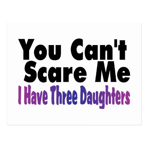 You Cant Scare Me I Have Three Daughters Postcards