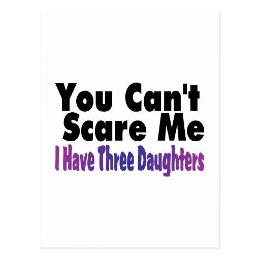 You Cant Scare Me I Have Three Daughters Post Cards