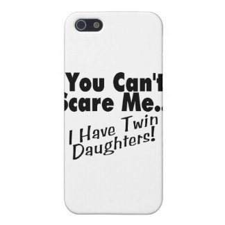 You Can't Scare Me I Have Twin Daughters iPhone 5 Case