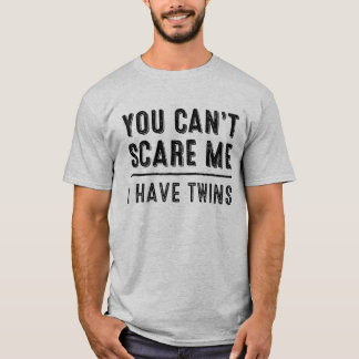 You Can't Scare Me, I Have Twins T-shirt