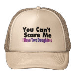 You Cant Scare Me I Have Two Daughters Hats