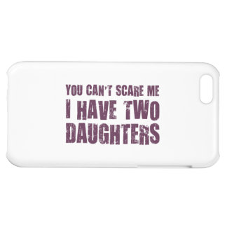 You Can't Scare Me I Have Two Daughters Cover For iPhone 5C