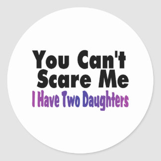 You Cant Scare Me I Have Two Daughters Round Sticker