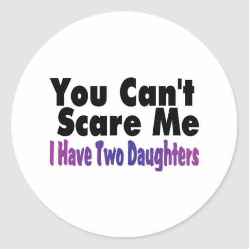 You Cant Scare Me I Have Two Daughters Sticker