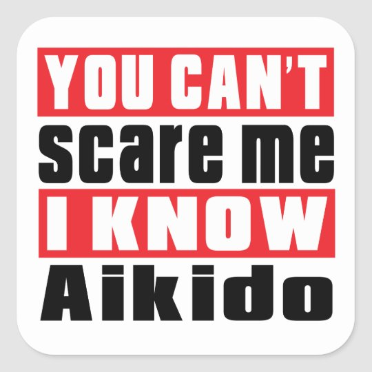 You Can't Scare Me I Know Aikido Square Sticker