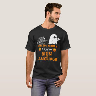 You Cant Scare Me I Know Sign Language T-Shirt