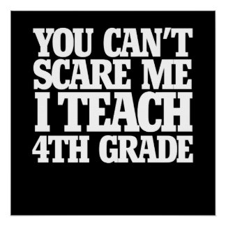 You can't scare me I teach 4th grade Poster