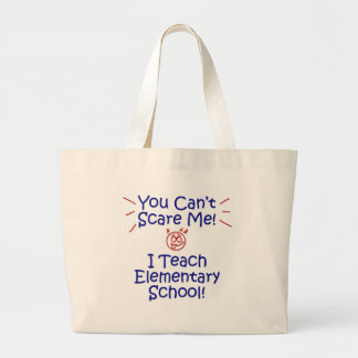 You Can't Scare Me I Teach Elementary School Large Tote Bag