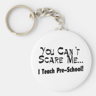 You Can't Scare Me I Teach Pre-School Basic Round Button Keychain
