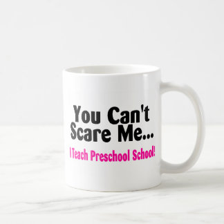 You Cant Scare Me I Teach Preschool Classic White Coffee Mug