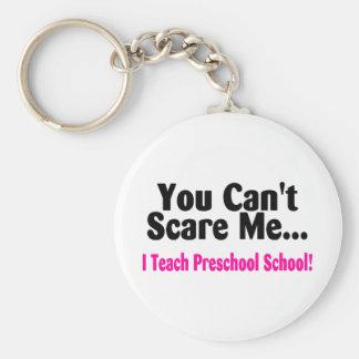 You Cant Scare Me I Teach Preschool Keychain
