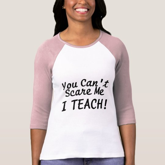 You Cant Scare Me I Teach T-Shirt