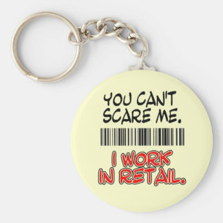 YOU CAN'T SCARE ME. I WORK IN RETAIL. KEYCHAIN