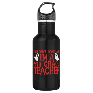 You can't scare me I'm a 4th grade teacher 532 Ml Water Bottle